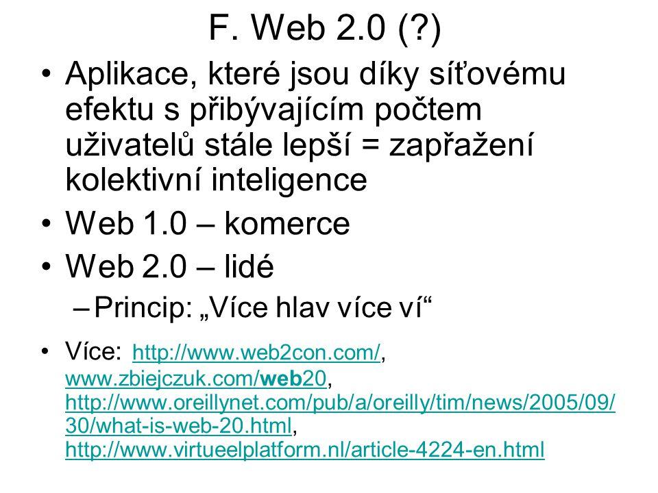 F. Web 2.0 ( ) Aplikace, které jsou díky síťovému efektu s přibývajícím počtem uživatelů stále lepší = zapřažení kolektivní inteligence.