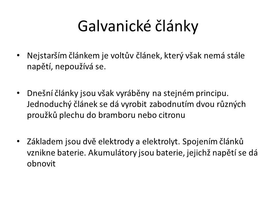Galvanické články Nejstarším článkem je voltův článek, který však nemá stále napětí, nepoužívá se.