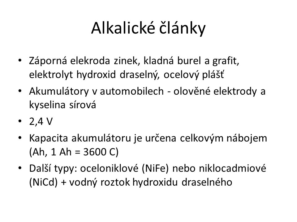 Alkalické články Záporná elekroda zinek, kladná burel a grafit, elektrolyt hydroxid draselný, ocelový plášť.