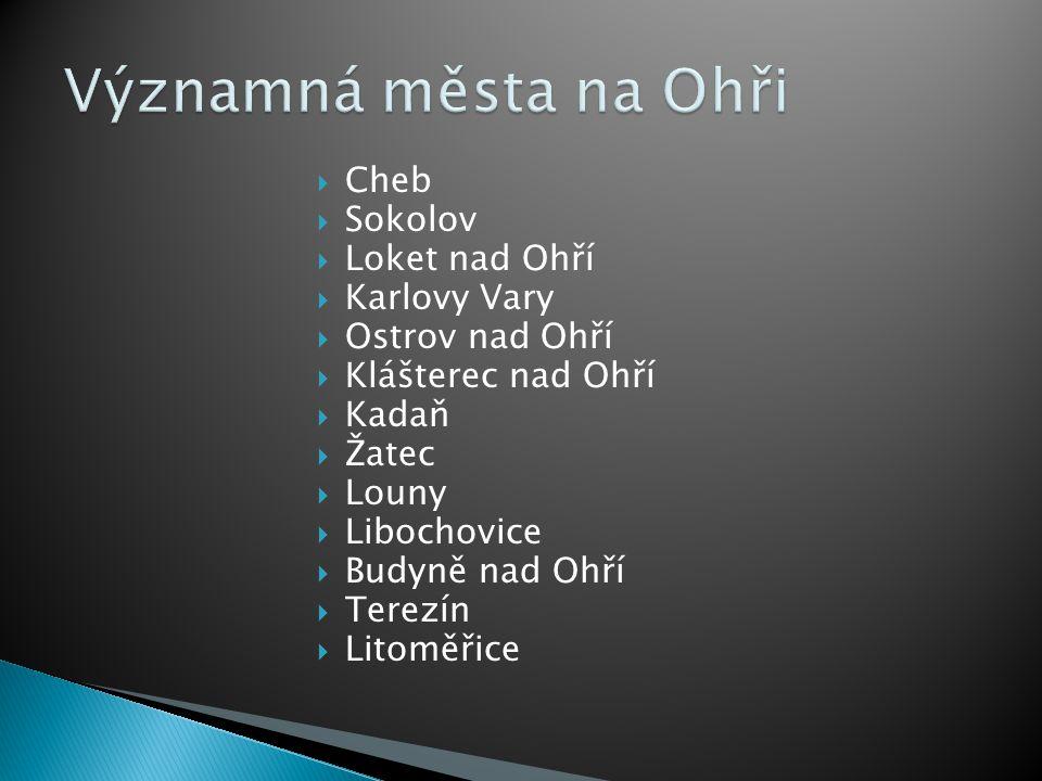 Významná města na Ohři Cheb Sokolov Loket nad Ohří Karlovy Vary
