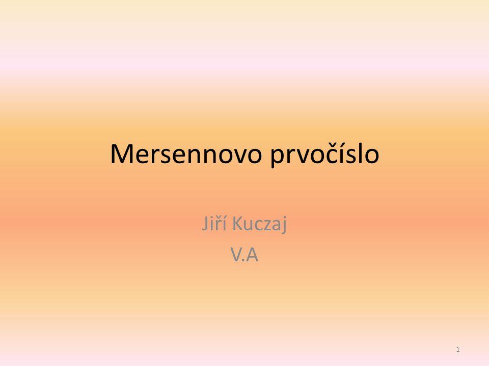 Mersennovo prvočíslo Jiří Kuczaj V.A