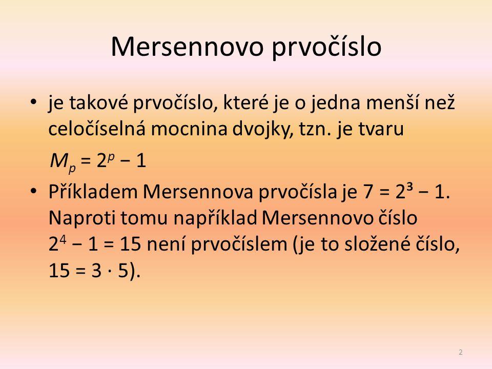 Mersennovo prvočíslo je takové prvočíslo, které je o jedna menší než celočíselná mocnina dvojky, tzn. je tvaru.