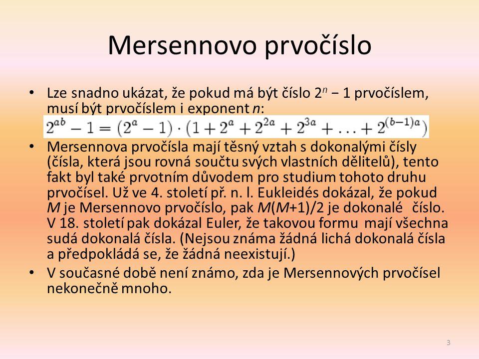 Mersennovo prvočíslo Lze snadno ukázat, že pokud má být číslo 2n − 1 prvočíslem, musí být prvočíslem i exponent n: