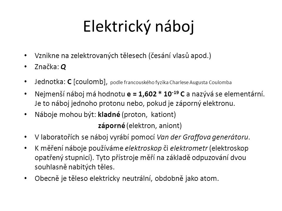 Elektrický náboj Vznikne na zelektrovaných tělesech (česání vlasů apod.) Značka: Q.