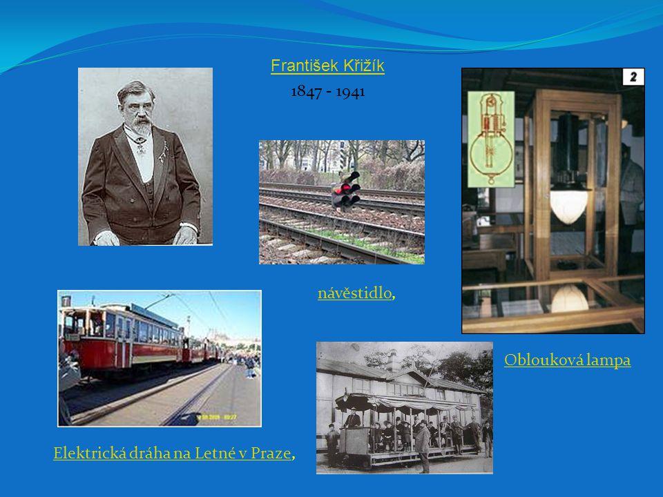 František Křižík 1847 - 1941 návěstidlo, Oblouková lampa Elektrická dráha na Letné v Praze,
