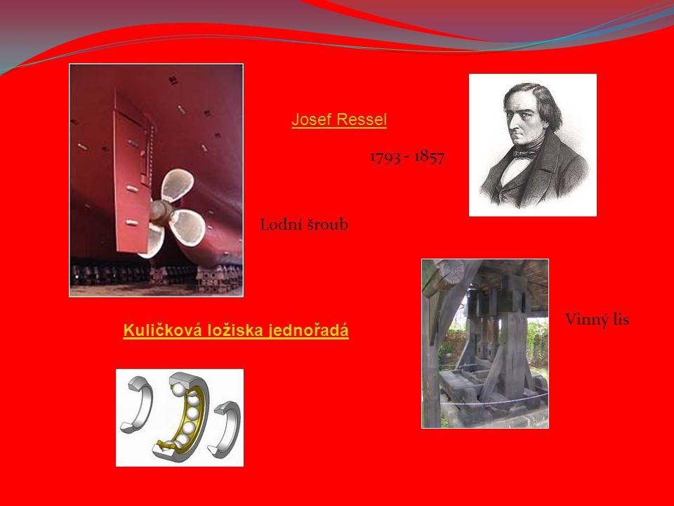 Josef Ressel 1793 - 1857 Lodní šroub Kuličkové ložisko Vinný lis Kuličková ložiska jednořadá
