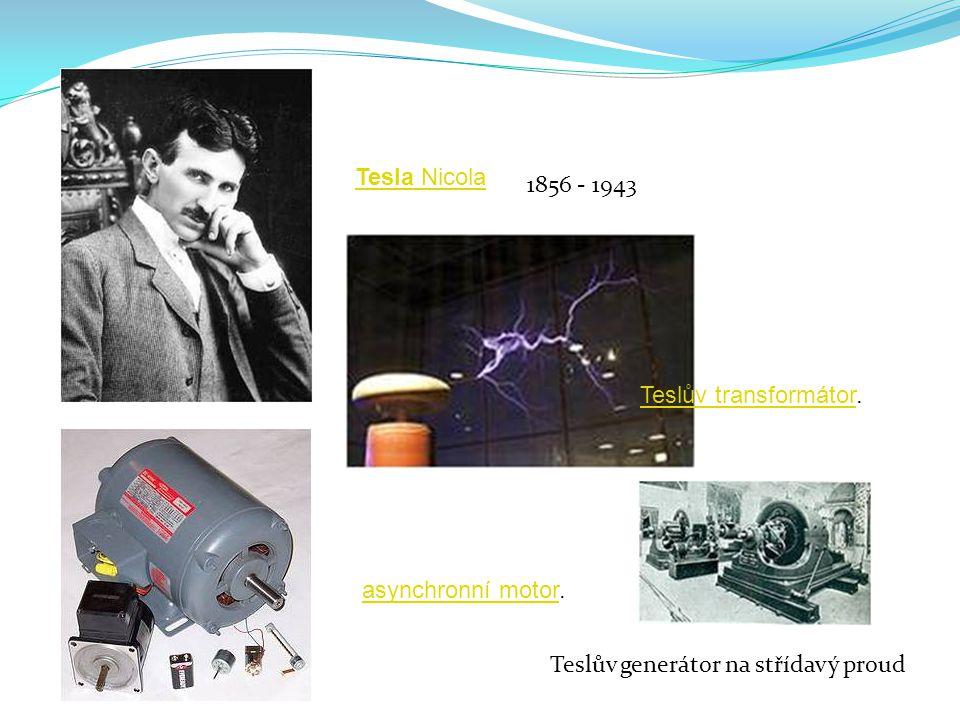 Tesla Nicola 1856 - 1943. Teslův transformátor. asynchronní motor.