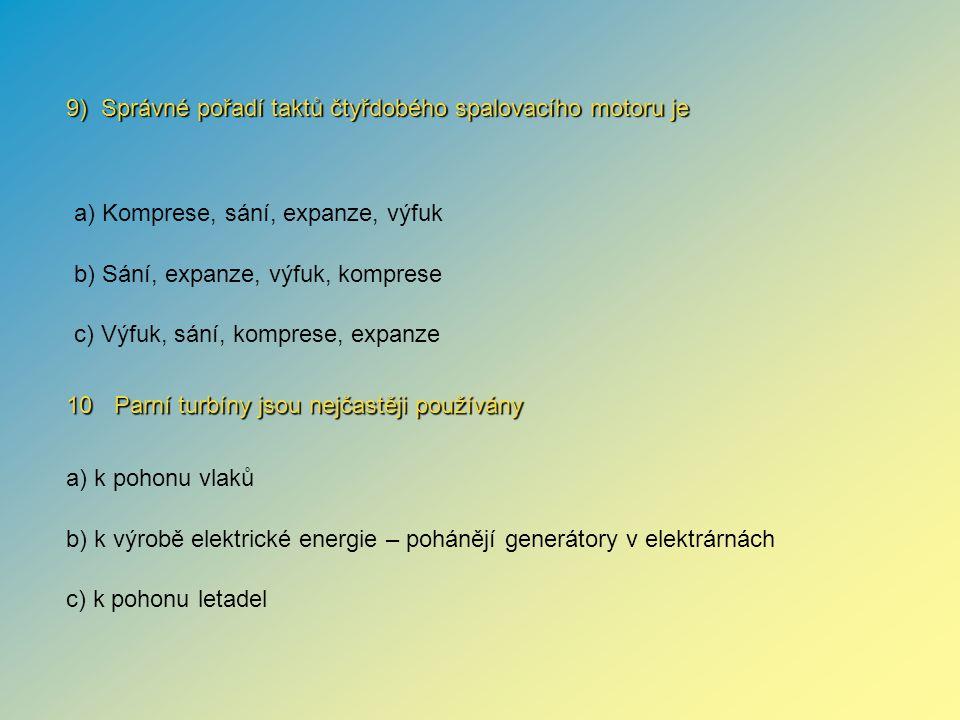 9) Správné pořadí taktů čtyřdobého spalovacího motoru je