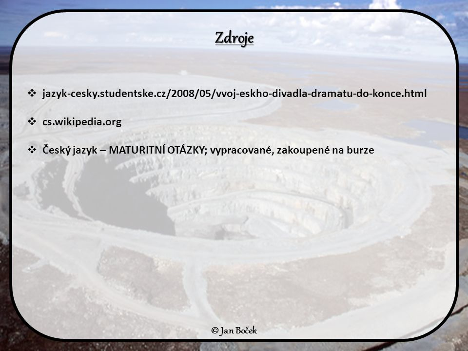 Zdroje jazyk-cesky.studentske.cz/2008/05/vvoj-eskho-divadla-dramatu-do-konce.html. cs.wikipedia.org.
