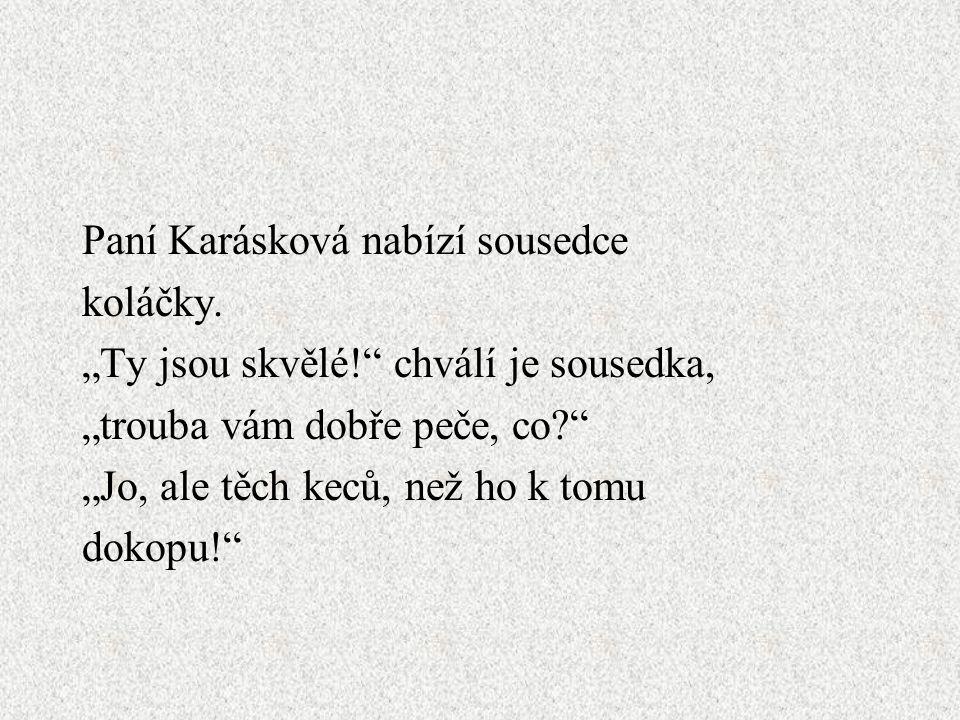 Paní Karásková nabízí sousedce