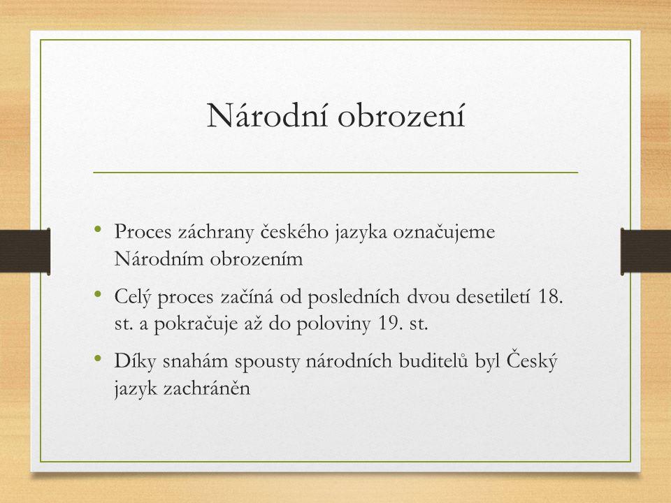 Národní obrození Proces záchrany českého jazyka označujeme Národním obrozením.