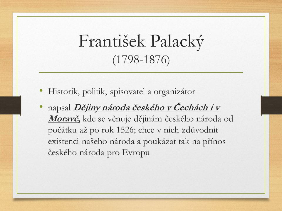 František Palacký (1798-1876) Historik, politik, spisovatel a organizátor.