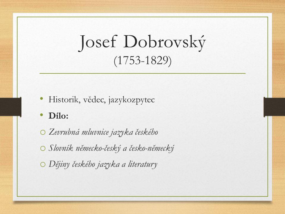 Josef Dobrovský (1753-1829) Historik, vědec, jazykozpytec Dílo: