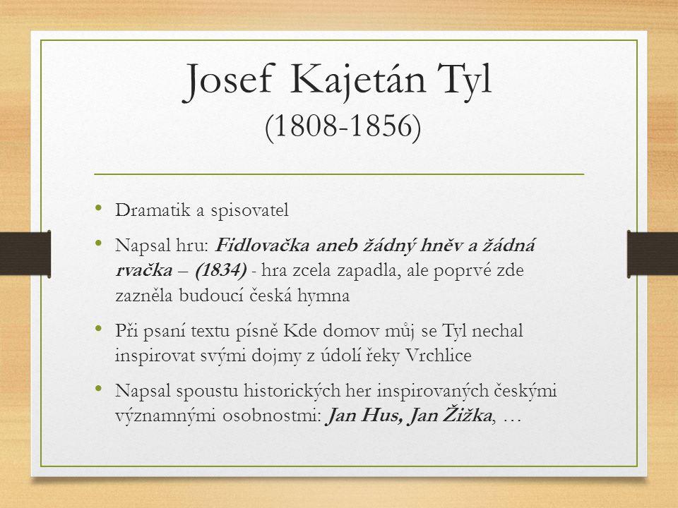 Josef Kajetán Tyl (1808-1856) Dramatik a spisovatel
