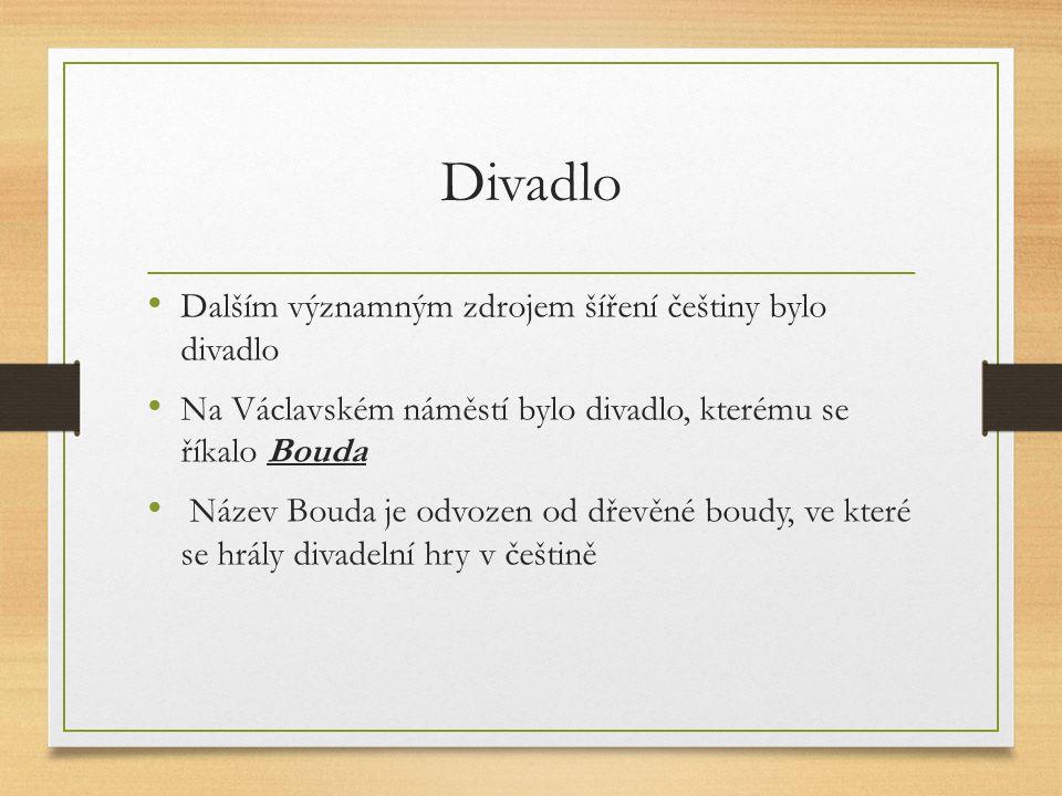 Divadlo Dalším významným zdrojem šíření češtiny bylo divadlo