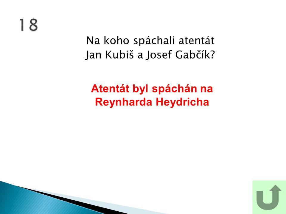 Atentát byl spáchán na Reynharda Heydricha