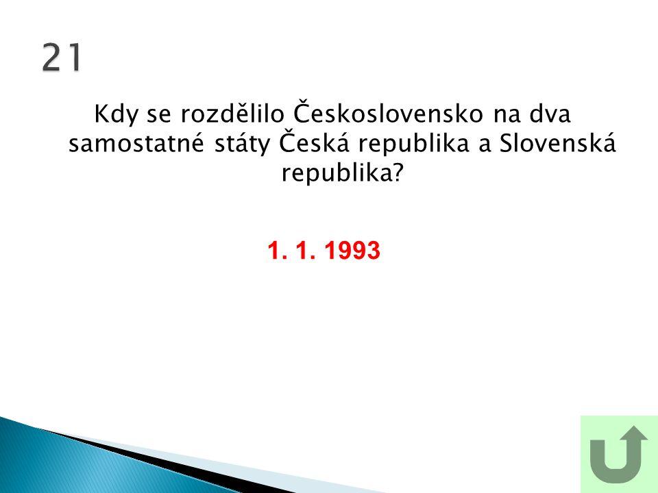21 Kdy se rozdělilo Československo na dva samostatné státy Česká republika a Slovenská republika