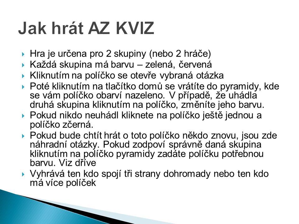 Jak hrát AZ KVIZ Hra je určena pro 2 skupiny (nebo 2 hráče)