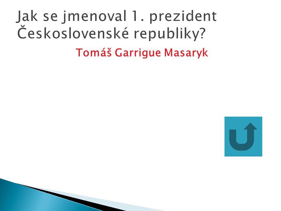 Jak se jmenoval 1. prezident Československé republiky