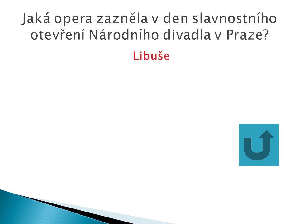 Jaká opera zazněla v den slavnostního otevření Národního divadla v Praze