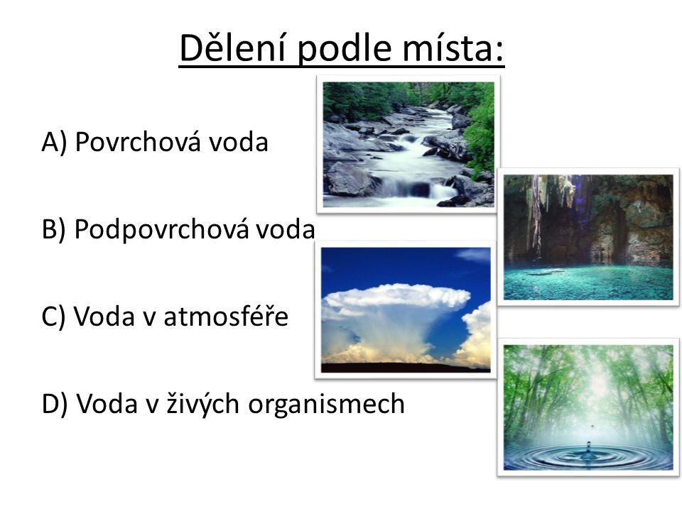 Dělení podle místa: A) Povrchová voda B) Podpovrchová voda
