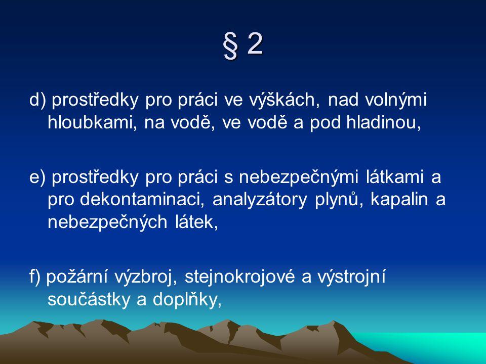 § 2 d) prostředky pro práci ve výškách, nad volnými hloubkami, na vodě, ve vodě a pod hladinou,