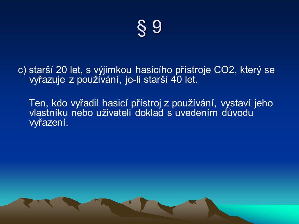§ 9 c) starší 20 let, s výjimkou hasicího přístroje CO2, který se vyřazuje z používání, je-li starší 40 let.