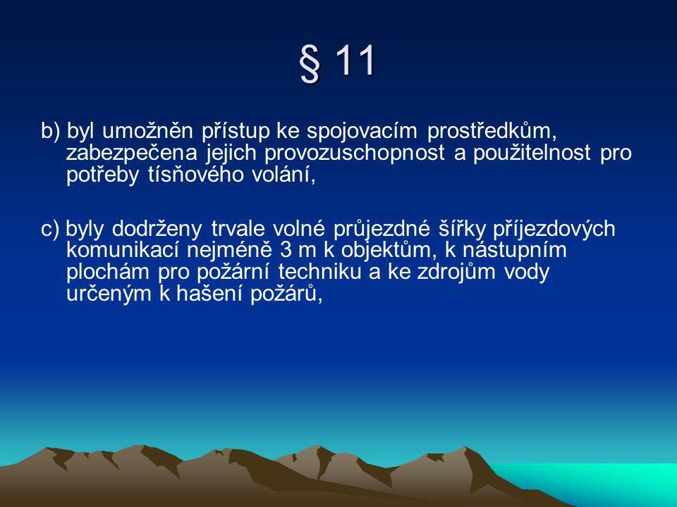 § 11 b) byl umožněn přístup ke spojovacím prostředkům, zabezpečena jejich provozuschopnost a použitelnost pro potřeby tísňového volání,