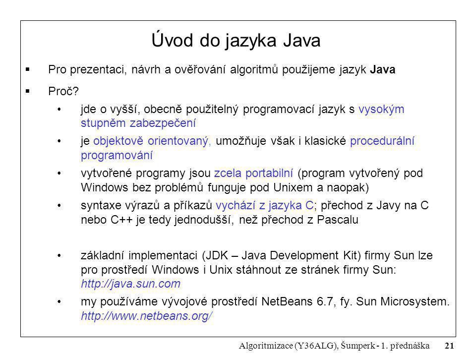 Úvod do jazyka Java Pro prezentaci, návrh a ověřování algoritmů použijeme jazyk Java. Proč