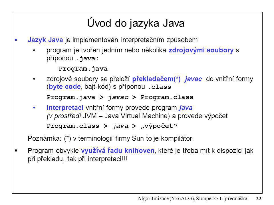 Úvod do jazyka Java Jazyk Java je implementován interpretačním způsobem. program je tvořen jedním nebo několika zdrojovými soubory s příponou .java: