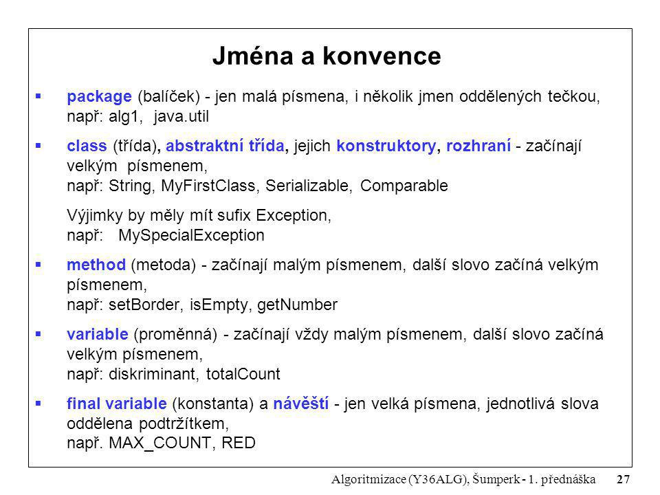 Jména a konvence package (balíček) - jen malá písmena, i několik jmen oddělených tečkou, např: alg1, java.util.