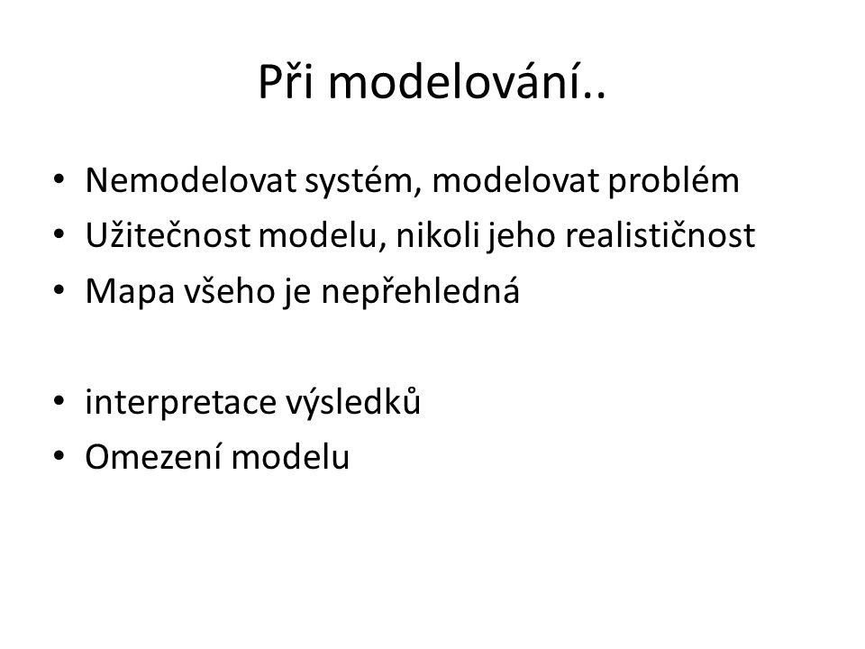 Při modelování.. Nemodelovat systém, modelovat problém