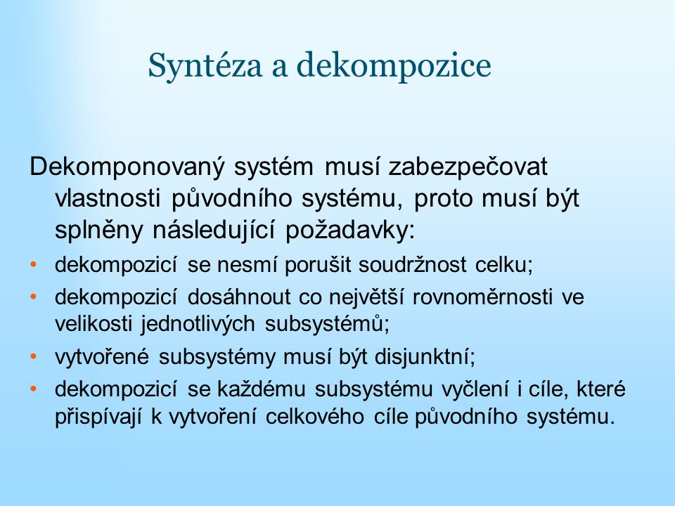 Syntéza a dekompozice Dekomponovaný systém musí zabezpečovat vlastnosti původního systému, proto musí být splněny následující požadavky: