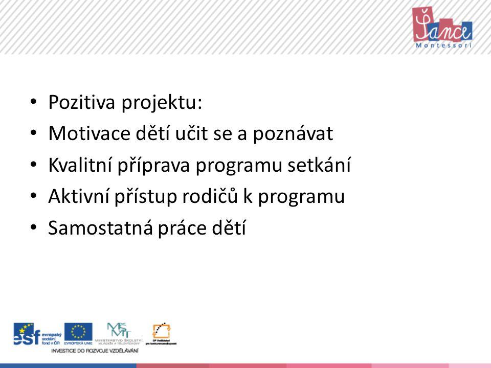 Pozitiva projektu: Motivace dětí učit se a poznávat. Kvalitní příprava programu setkání. Aktivní přístup rodičů k programu.