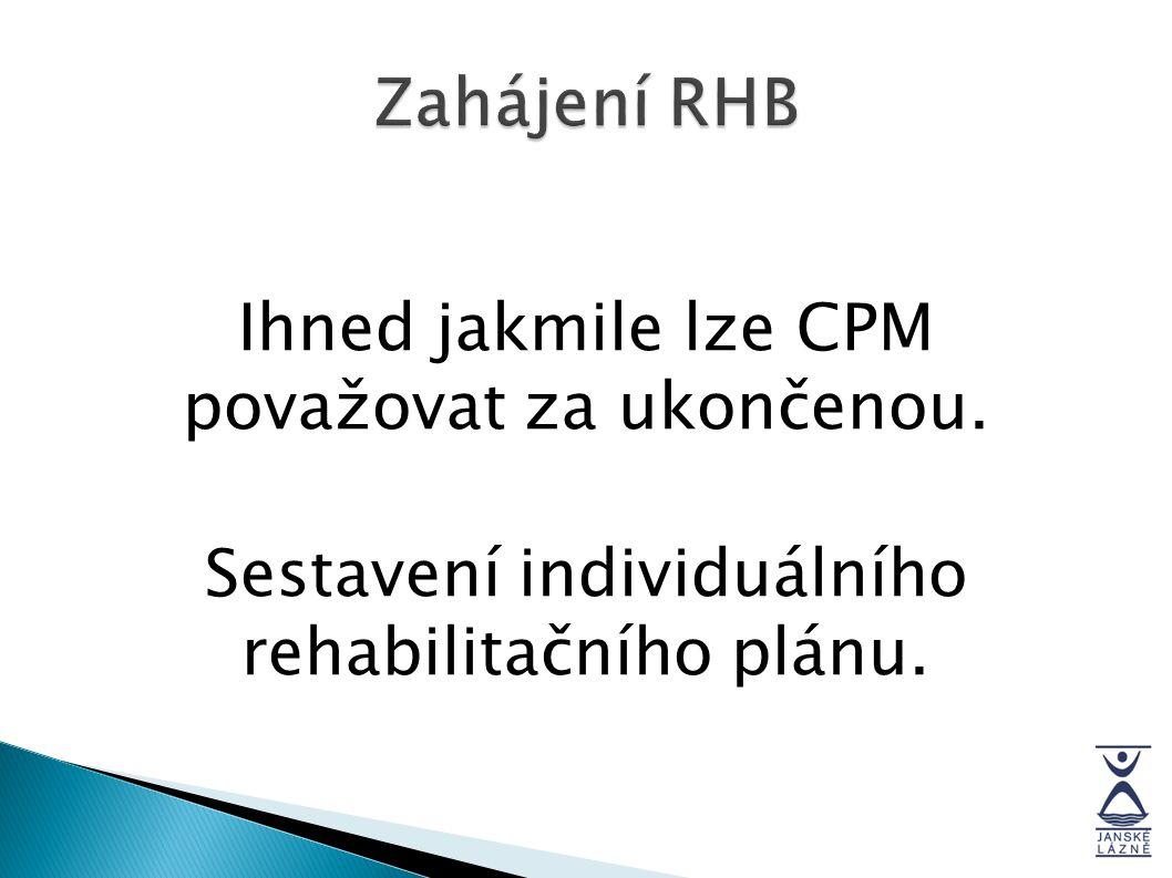 Zahájení RHB Ihned jakmile lze CPM považovat za ukončenou.