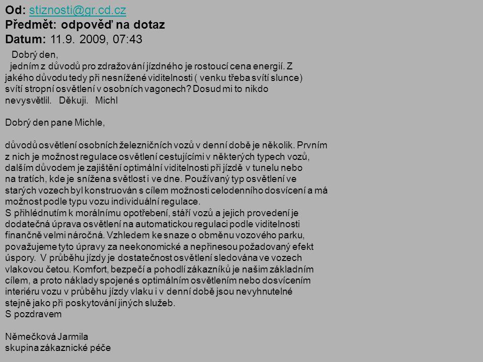 Od: stiznosti@gr.cd.cz Předmět: odpověď na dotaz. Datum: 11.9. 2009, 07:43.