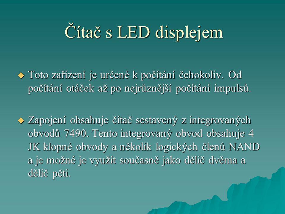 Čítač s LED displejem Toto zařízení je určené k počítání čehokoliv. Od počítání otáček až po nejrůznější počítání impulsů.