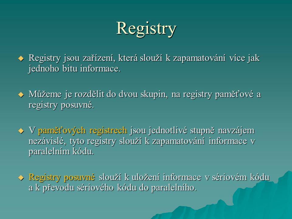 Registry Registry jsou zařízení, která slouží k zapamatování více jak jednoho bitu informace.