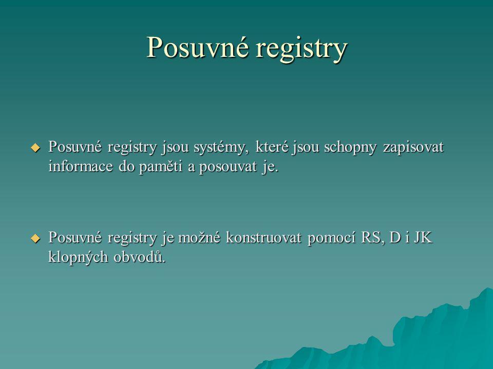 Posuvné registry Posuvné registry jsou systémy, které jsou schopny zapisovat informace do paměti a posouvat je.
