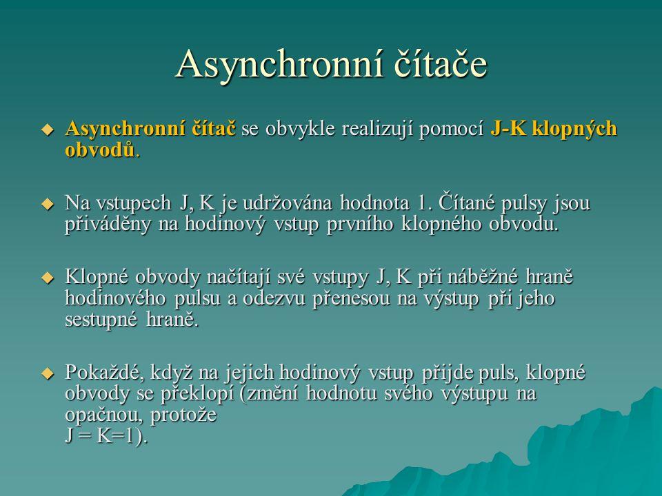 Asynchronní čítače Asynchronní čítač se obvykle realizují pomocí J-K klopných obvodů.