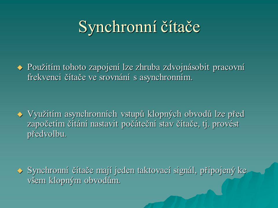 Synchronní čítače Použitím tohoto zapojení lze zhruba zdvojnásobit pracovní frekvenci čítače ve srovnání s asynchronním.