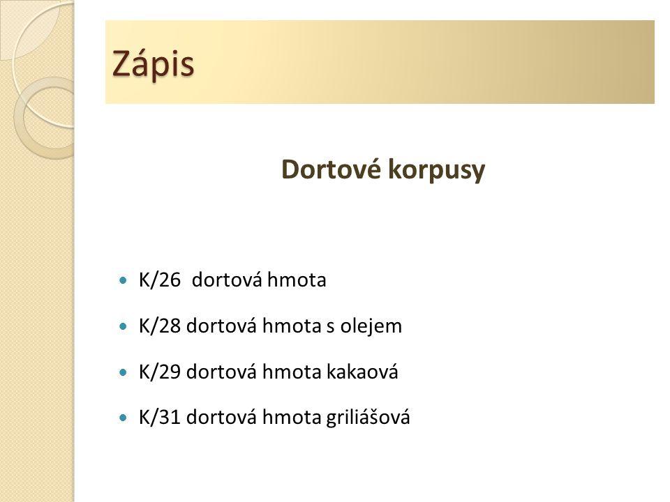 Zápis Dortové korpusy K/26 dortová hmota K/28 dortová hmota s olejem