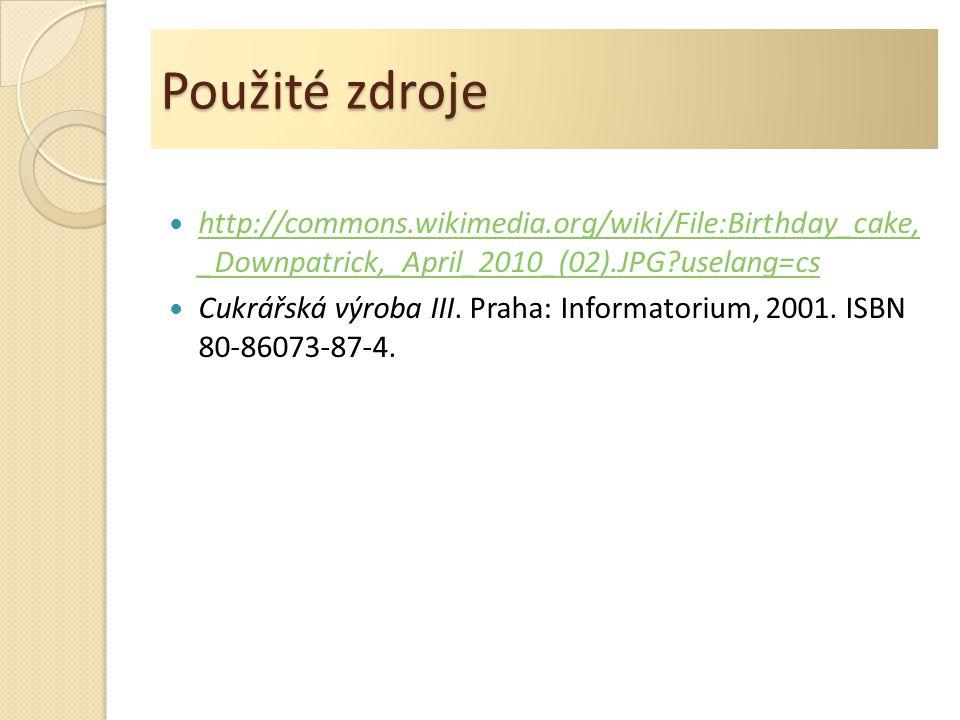 Použité zdroje http://commons.wikimedia.org/wiki/File:Birthday_cake, _Downpatrick,_April_2010_(02).JPG uselang=cs.