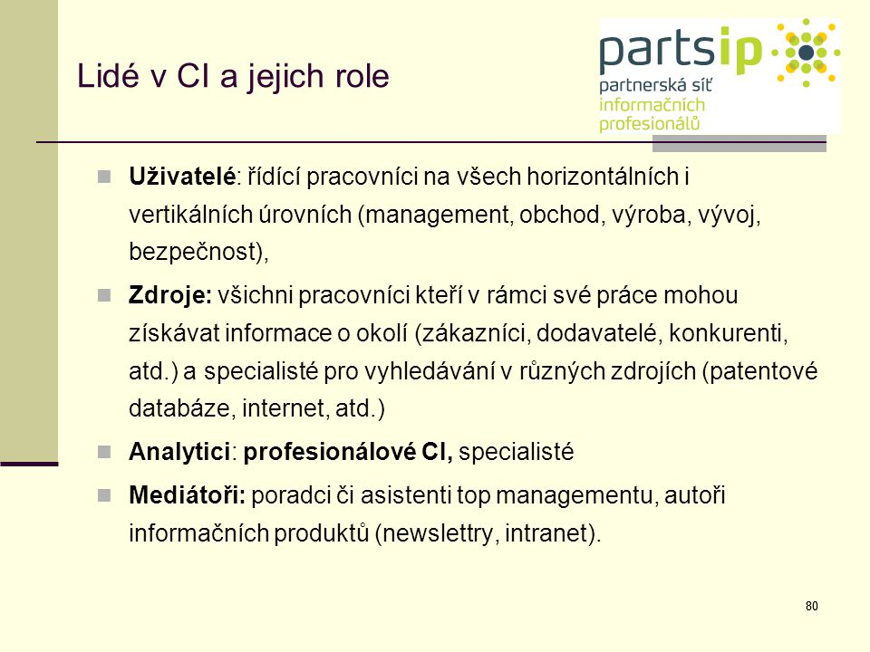 Lidé v CI a jejich role Uživatelé: řídící pracovníci na všech horizontálních i vertikálních úrovních (management, obchod, výroba, vývoj, bezpečnost),