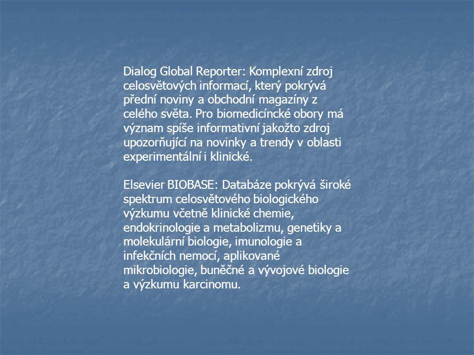 Dialog Global Reporter: Komplexní zdroj celosvětových informací, který pokrývá přední noviny a obchodní magazíny z celého světa. Pro biomedicíncké obory má význam spíše informativní jakožto zdroj upozorňující na novinky a trendy v oblasti experimentální i klinické.