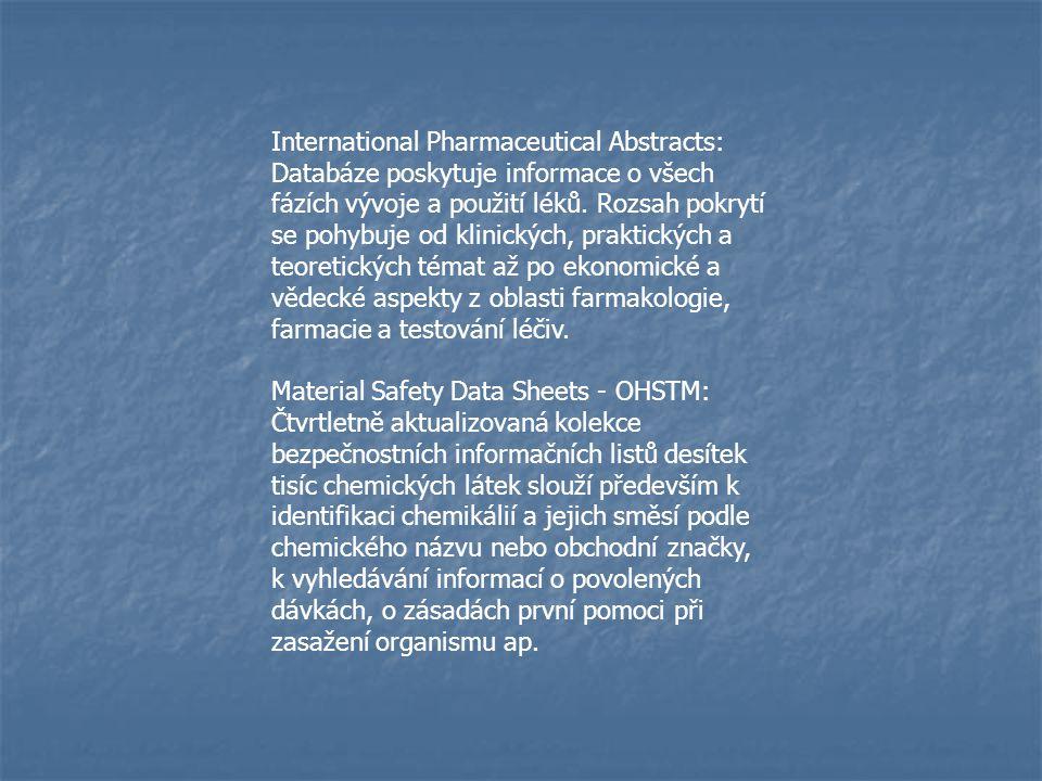 International Pharmaceutical Abstracts: Databáze poskytuje informace o všech fázích vývoje a použití léků. Rozsah pokrytí se pohybuje od klinických, praktických a teoretických témat až po ekonomické a vědecké aspekty z oblasti farmakologie, farmacie a testování léčiv.
