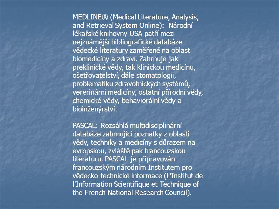 MEDLINE® (Medical Literature, Analysis, and Retrieval System Online): Národní lékařské knihovny USA patří mezi nejznámější bibliografické databáze vědecké literatury zaměřené na oblast biomedicíny a zdraví. Zahrnuje jak preklinické vědy, tak klinickou medicínu, ošetřovatelství, dále stomatologii, problematiku zdravotnických systémů, vererinární medicíny, ostatní přírodní vědy, chemické vědy, behaviorální vědy a bioinženýrství.