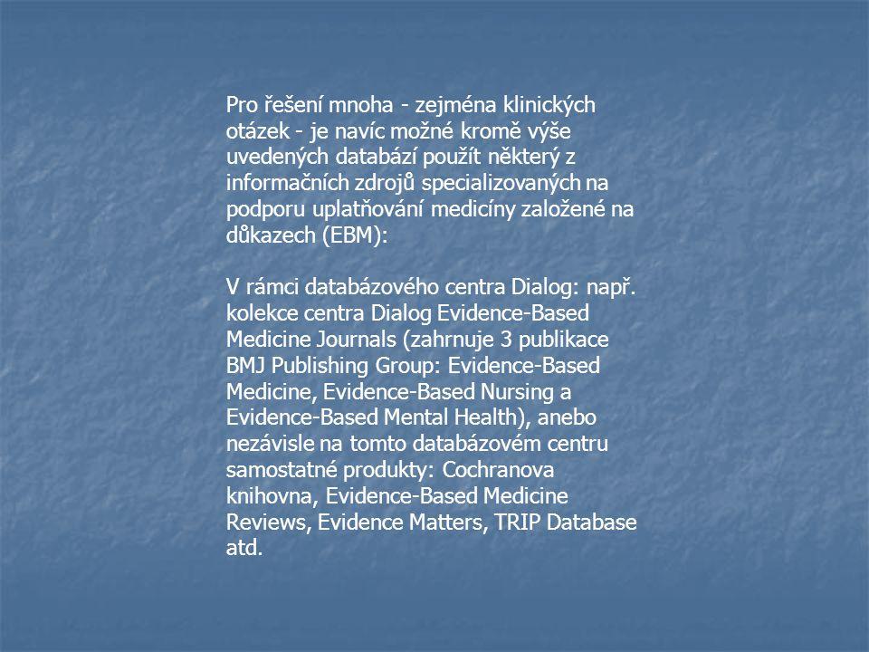Pro řešení mnoha - zejména klinických otázek - je navíc možné kromě výše uvedených databází použít některý z informačních zdrojů specializovaných na podporu uplatňování medicíny založené na důkazech (EBM):