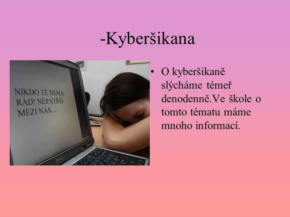-Kyberšikana O kyberšikaně slýcháme témeř denodenně.Ve škole o tomto tématu máme mnoho informací.