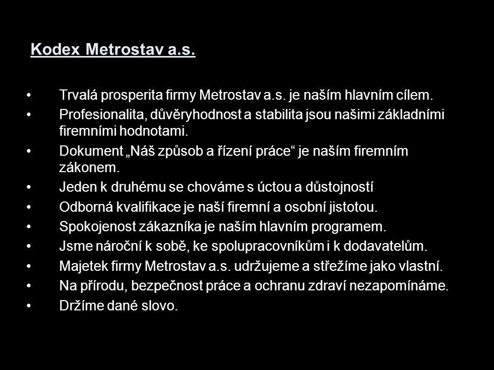 Kodex Metrostav a.s. Trvalá prosperita firmy Metrostav a.s. je naším hlavním cílem.